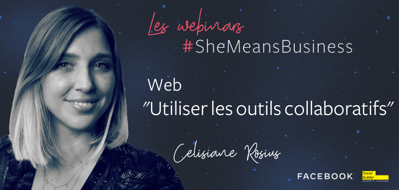 """Les webinars #SheMeansBusiness - 22/04 - """"Utiliser les outils collaboratifs"""" (Web) par Célisiane Rosius"""